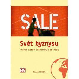 kolektiv: Svět byznysu - Průřez světem ekonomiky a obchodu