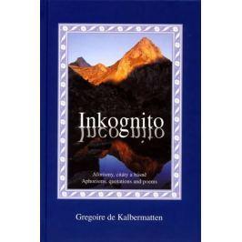 de Kalbermatten Gregoire: Inkognito - Aforismy, citáty a básnű