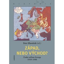 Hlaváček Petr: Západ, nebo Východ? České reflexe Evropy 1918-1948