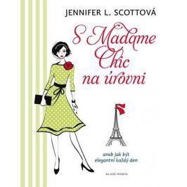 Scottová Jennifer L.: S Madame Chic na úrovni aneb Jak být elegantní každý den