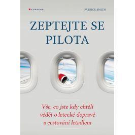 Smith Patrick: Zeptejte se pilota - Vše, co jste kdy chtěli vědět o letecké dopravě a cestování leta