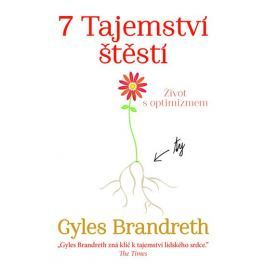 Brandreth Gyles: 7 Tajemství štěstí - Život s optimizmem