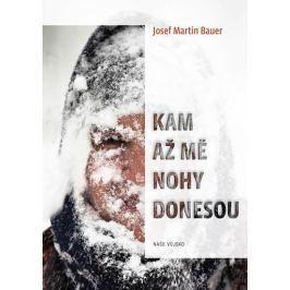 Bauer Josef Martin: Kam až mě nohy donesou