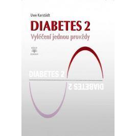 Karstädt Uwe: Diabetes 2 - Vyléčení jednou provždy