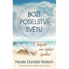Walsch Neale Donald: Boží poselství světu - Chápete mě úplně špatně