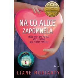 Moriarty Liane: Na co Alice zapomněla - Může vás snad potkat něco lepšího než ztráta paměti? Společenské romány