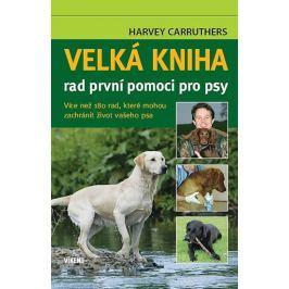 Carruthers Harvey: Velká kniha rad první pomoci pro psy