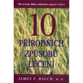 Balch James F.: 10 přírodních způsobů léčení
