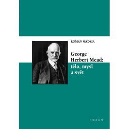 Madzia Roman: George Herbert Mead: tělo, mysl a svět