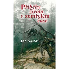 Najser Jan: Příběhy života v zemřelém čase