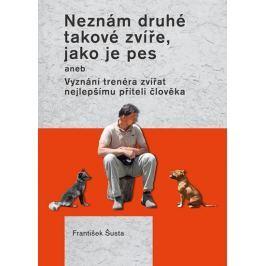 Šusta František: Neznám druhé takové zvíře, jako je pes aneb Vyznání trenéra zvířat nejlepšímu příte