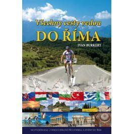 Burkert Ivan: Všechny cesty vedou do Říma - Na vysokém kole z Hradce Králové přes Istanbul a Athény