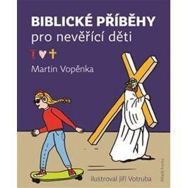 Vopěnka Martin: Biblické příběhy pro nevěřící děti