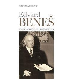 Kubelková Radka: Edvard Beneš mezi Londýnem a Moskvou