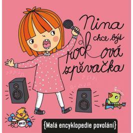 Kocmanová Ivana: Nina chce být rockovou zpěvačkou (Malá encyklopedie povolání)