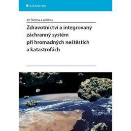 Štětina a kolektiv Jiří: Zdravotnictví a integrovaný zachranný systém při hromadných neštěstích a ka