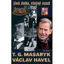 Bauer Jan: T. G. Masaryk, V. Havel - Jiná doba, stejný osud