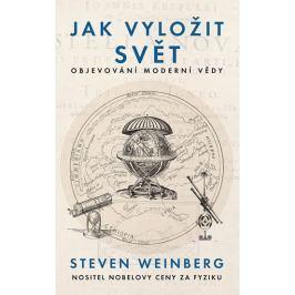 Weinberg Steven: Jak vyložit svět - Objevování moderní vědy
