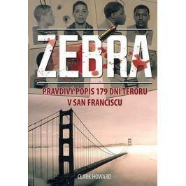 Howard Clark: Zebra - Pravdivý popis 179 dní teroru v San Franciscu
