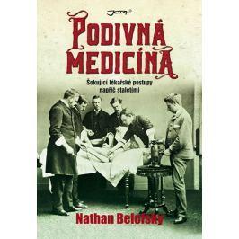 Belofsky Nathan: Podivná medicína - Šokující lékařské postupy napříč staletími