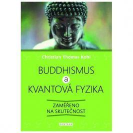Kohl Christian Thomas: Buddhismus a kvantová fyzika - Zaměřeno na skutečnost