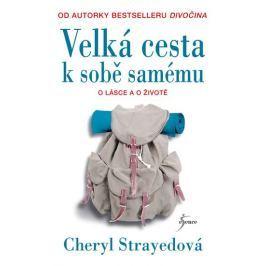 Strayedová Cheryl: Velká cesta k sobě samému - Nepřikrášlené rady o lásce, životě a jiných katastrof
