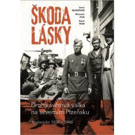 Bukačová Irena: Škoda lásky - Druhá světová válka na severním Plzeňsku (Kralovicko 1936-1946)