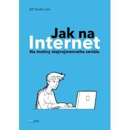 Vaněk Jiří a kolektiv: Jak na Internet - Na motivy stejnojmenného seriálu
