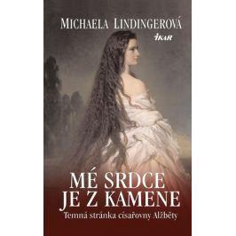 Lindingerová Michaela: Mé srdce je z kamene - Temná stránka císařovny Alžběty