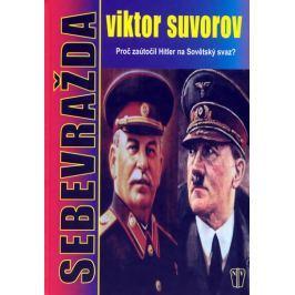 Suvorov Viktor: Sebevražda - Proč zaútočil Hitler na Sovětský svaz?
