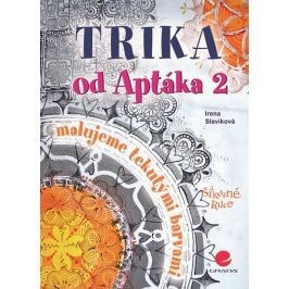Slavíková Irena: Trika od Aptáka 2 - Malujeme tekutými barvami