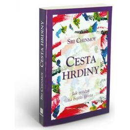 Chinmoy Sri: Cesta hrdiny - Jak zvítězit na bojišti života