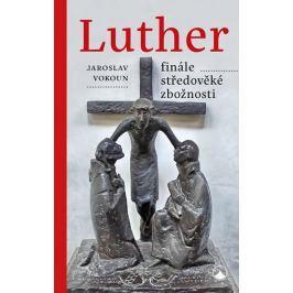 Vokoun Jaroslav: Luther - finále středověké zbožnosti Esoterika, náboženství