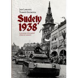 Lakosil Jan, Svoboda Tomáš,: Sudety 1938 - Obsazení pohraničních oblastí Československa pohledem důs Military