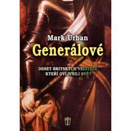 Urban Mark: Generálové - Deset britských velitelů, kteří ovlivnili svět Military