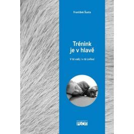 Šusta František: Trénink je v hlavě - V té vaší, i v té zvířecí Zvířata