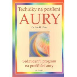 Slate Joe H.: Techniky na posílení aury - Sedmidenní program na pročištění aury Esoterika, náboženství