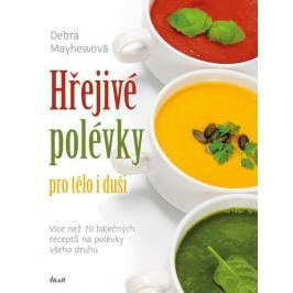 Mayhewová Debra: Hřejivé polévky pro tělo i duši Kuchařky