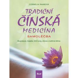 Raabová Cornelia: Tradiční čínská medicína - Samoléčba - Akupresura, masáže, čchi-kung, strava a ros Zdraví, medicína