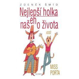 Šmíd Zdeněk: Nejlepší holka našeho života aneb Miss Porta - 2. vydání Česká současná