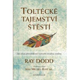 Dodd Ray: Toltécké tajemství štěstí - Jak silou přesvědčení vytvořit trvalou změnu Esoterika, náboženství