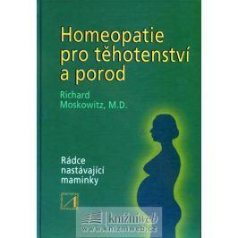 Moskowitz Richard: Homeopatie pro těhotenství a porod Zdraví, medicína