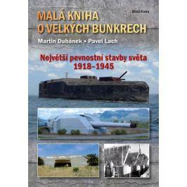 Dubánek Martin, Lach Pavel,: Malá kniha o velkých bunkrech - Největší pevnostní stavby světa 1918—19 Military