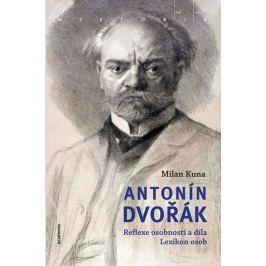 Kuna Milan: Antonín Dvořák - Reflexe osobnosti a díla. Lexikon osob Biografie