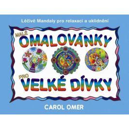 Omer Carol: Malé omalovánky pro velké dívky - Léčivé mandaly pro relaxaci a uklidnění Hobby - ženy
