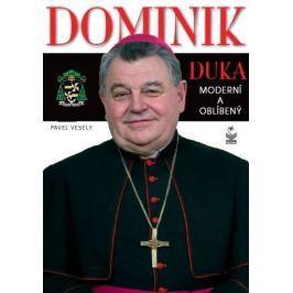Veselý Pavel: Dominik Duka - Moderní a oblíbený Biografie