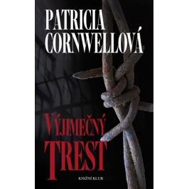 Cornwellová Patricia: Výjimečný trest - 2. vydání Dobrodružné, thrillery