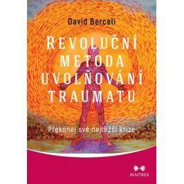 Berceli David: Revoluční metoda uvolňování traumatu - Překonej své nejtěžší krize