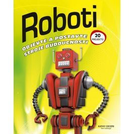 Ceceri Kathy: Roboti - Objevte a postavte stroje budoucnosti