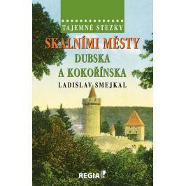 Smejkal Ladislav: Tajemné stezky - Skalními městy Dubska a Kokořínska